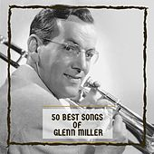 50 Best Songs Of Glenn Miller by Glenn Miller