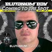 Coming to the Spot von Blutonium Boy