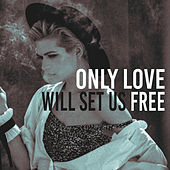 Only Love Will Set Us Free by Various Artists