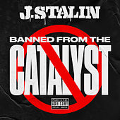 Banned From The Catalyst by J-Stalin