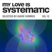 My Love Is Systematic, Vol. 12 (Selected by André Hommen) de Various Artists