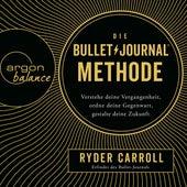 Die Bullet-Journal-Methode - Verstehe deine Vergangenheit, ordne deine Gegenwart, gestalte deine Zukunft (ungekürzt) von Ryder Carroll