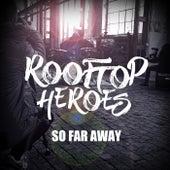 So Far Away by Rooftop Heroes