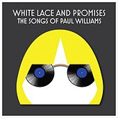 White Lace and Promises: The Songs of Paul Williams by Various Artists