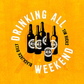 Drinking All Weekend by Blackjack Billy
