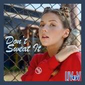 Don't Sweat It by Liv V