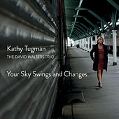 Your Sky Swings and Changes by Kathy Tugman