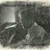 Lifetime on the B Side by Dirk Noble Campbell