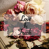 Love Is Trash de Various Artists
