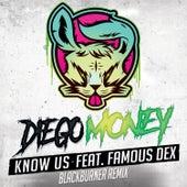 Know Us (feat. Famous Dex) [Blackburner Remix] by Diego Money