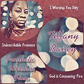 Prophetic Worship Flow: I Worship You Only / Indescribable Presence / God Is Consuming Fire de Tiffany Bailey