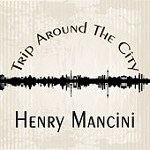 Trip Around The City von Henry Mancini