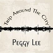 Trip Around The City by Peggy Lee