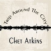Trip Around The City van Chet Atkins