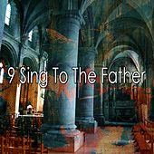 9 Sing to the Father by Christian Hymns