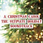 A Christmas Carol: The Ultimate Holiday Soundtrack by Various Artists