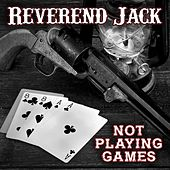 Not Playing Games di Reverend Jack