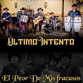 El Peor de Mis Fracasos by Grupo Ultimo Intento