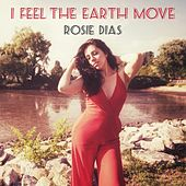 I Feel the Earth Move by Rosie Dias