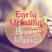 Early Morning Blues Music by Various Artists