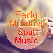 Early Morning Soul Music di Various Artists