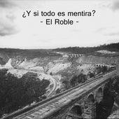 ¿Y Si Todo Es Mentira? by Roble