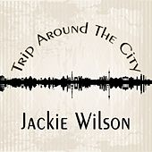Trip Around The City by Jackie Wilson