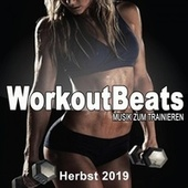 Workoutbeats - Musik Zum Trainieren (Herbst 2019) [Die Beste Musik Für Aerobics, Pumpin' Cardio Power, Crossfit, Plyo, Exercise, Steps, Piyo, Barré, Routine, Curves, Sculpting, Abs, Butt, Lean, Twerk, Slim Down Fitness Workout] by Various Artists