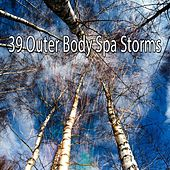 39 Outer Body Spa Storms by Rain Sounds and White Noise