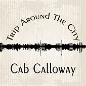 Trip Around The City von Cab Calloway