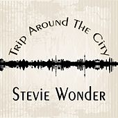 Trip Around The City by Stevie Wonder