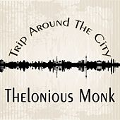 Trip Around The City by Thelonious Monk
