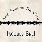 Trip Around The City von Jacques Brel