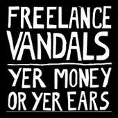Yer Money or Yer Ears von Freelance Vandals