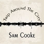 Trip Around The City di Sam Cooke