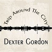 Trip Around The City by Dexter Gordon