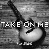 Take on Me de Ryan Leawood