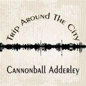 Trip Around The City de Cannonball Adderley