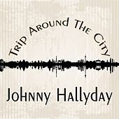 Trip Around The City de Johnny Hallyday