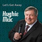 Let's Get Away von Hughie Mac
