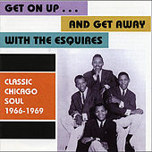 Get On Up...and Get Away / Classic Chicago Soul 1966-1969 by The Esquires