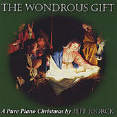 The Wondrous Gift: A Pure Piano Christmas by Jeff Bjorck