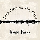 Trip Around The City by Joan Baez