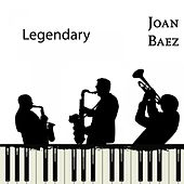 Legendary by Joan Baez, Bill Wood, Ted Alevizos, Joan Baez