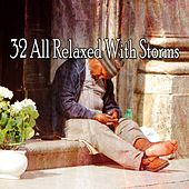 32 All Relaxed with Storms by Rain Sounds Nature Collection