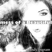 Mess of a Beautiful de Andy Ingram