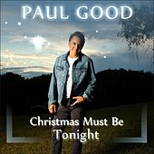 Christmas Must Be Tonight by Paul Good