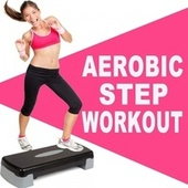 Aerobic Step Workout (The Best Epic Motivation Step Music for Each Aerobic Stepper Class Excercise) von Various Artists