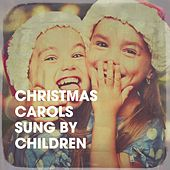 Christmas Carols Sung by Children by The Countdown Kids, Santa's Little Singers, Sam Snell, The Yuletide Singers, The Fun Band, The Countdown Kids