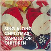 Sing Along Christmas Carols for Children de The Yuletide Singers, The Countdown Kids, Santa's Little Singers, Cranberry Singers, Starlite Orchestra